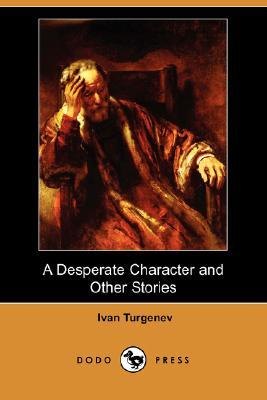 A Desperate Character and Other Stories by Constance Garnett, Ivan Turgenev