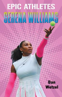 Epic Athletes: Serena Williams by Dan Wetzel