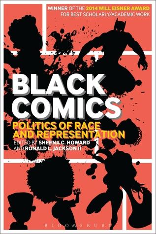 Black Comics: Politics of Race and Representation by Sheena C. Howard