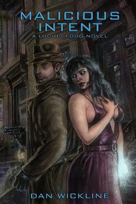 Malicious Intent: A Lucius Fogg Novel by Dan Wickline