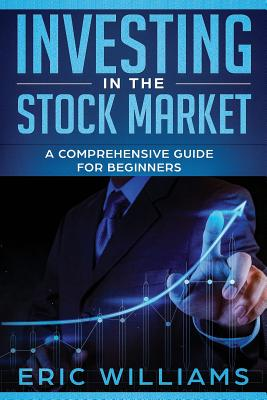 Investing in the Stock Market: A Comprehensive Guide for Beginners by Eric Williams