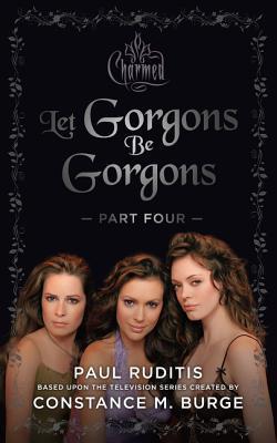 Charmed: Let Gorgons Be Gorgons Part 4: Charmed Series #2 by Paul Ruditis