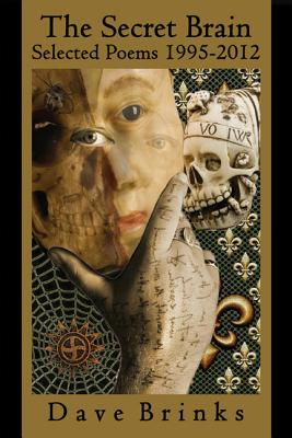 The Secret Brain: Selected Poems 1995-2012 by Dave Brinks