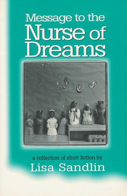 Message to the Nurse of Dreams: A Collection of Short Fiction by Lisa Sandlin