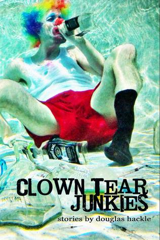 Clown Tear Junkies by Douglas Hackle