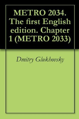 METRO 2034. The first English edition. Chapter 1 (METRO 2033) by Andrew Bromfield, Dmitry Glukhovsky
