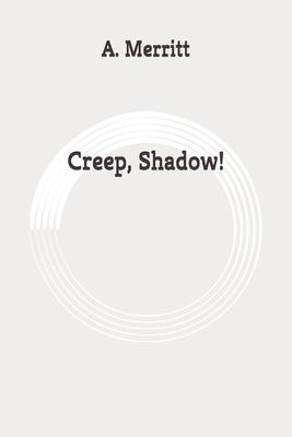 Creep, Shadow!: Original by A. Merritt