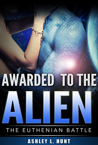 Awarded to the Alien by Ashley L. Hunt