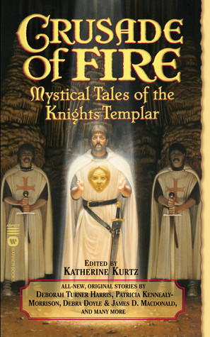 Crusade of Fire: Mystical Tales of the Knights Templar by Katherine Kurtz