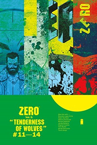 Zero, Vol. 3: Tenderness of Wolves by Aleš Kot, Alberto Ponticelli, Adam Gorham, Tom Muller, Ricardo Lopez Ortiz, Jordie Bellaire