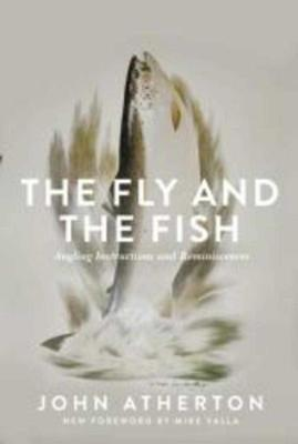 The Fly and the Fish: Angling Instructions and Reminiscences by John Atherton