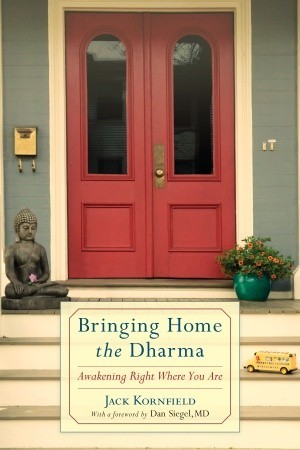 Bringing Home the Dharma: Awakening Right Where You Are by Jack Kornfield, Daniel J. Siegel