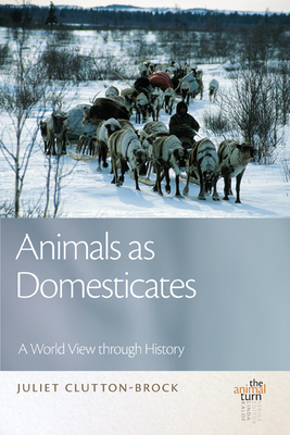 Animals as Domesticates: A World View Through History by Juliet Clutton-Brock