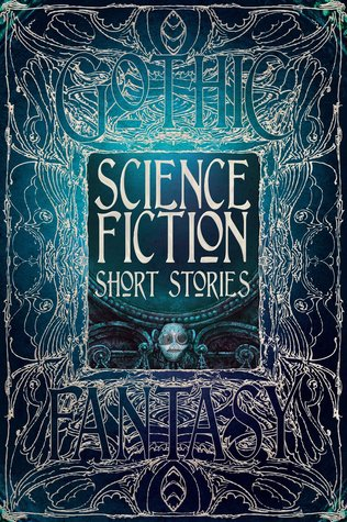 Science Fiction Short Stories by Nemma Wollenfang, Laura Bulbeck, Stewart C. Baker, David Tallerman, Kate O'Connor, Patrick Tumblety, Alexis A. Hunter, M. Darusha Wehm, Zach Shephard, Beth Cato, Brian Trent, Rob Hartzell, Adrian Ludens, Rachael K. Jones, Andy Sawyer, Keyan Bowes, Conor Powers-Smith, Mike Morgan, Edward Ahern, Donald Jacob Uitvlugt, Jacob M. Lambert, Sarah Hans