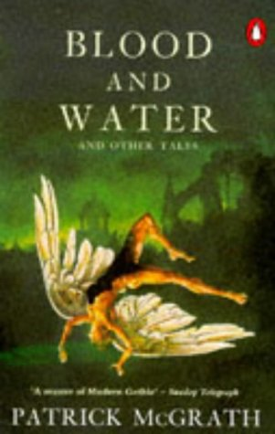 Blood and Water and Other Tales by Patrick McGrath