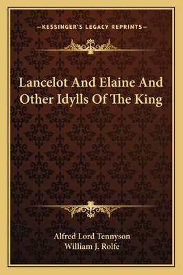 Lancelot and Elaine and Other Idylls of the King by Alfred Tennyson