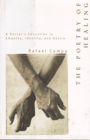The Poetry of Healing: A Doctor's Education in Empathy, Identity, and Desire by Rafael Campo