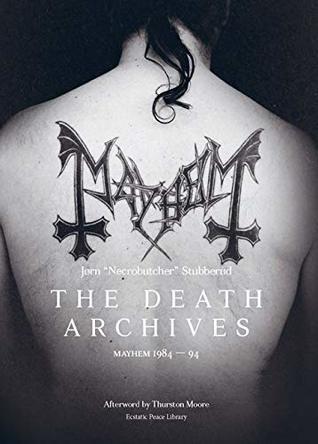 "The Death Archives: Mayhem 1984-94 by Jørn ""Necrobutcher"" Stubberud, Thurston Moore"