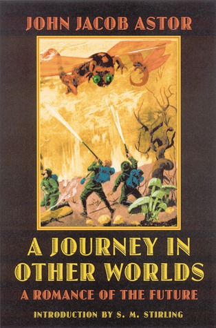 A Journey in Other Worlds: A Romance of the Future by S.M. Stirling, John Jacob Astor