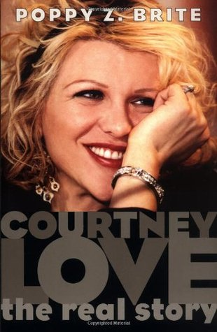 Courtney Love: The Real Story by Poppy Z. Brite