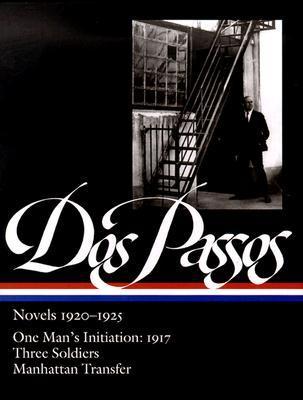 Novels, 1920-1925: One Man's Initiation: 1917 / Three Soldiers / Manhattan Transfer by John Dos Passos
