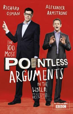 The 100 Most Pointless Arguments in the World ... Solved by Alexander Armstrong, Richard Osman