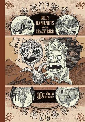 Billy Hazelnuts and the Crazy Bird by Tony Millionaire