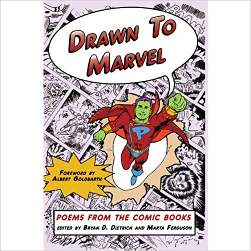Drawn to Marvel: Poems from the Comic Books by Bryan D. Dietrich, Marta Ferguson