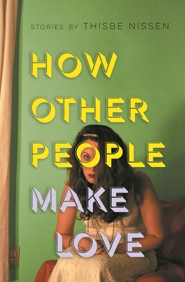How Other People Make Love by Thisbe Nissen
