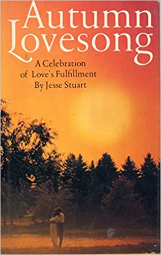Autumn Lovesong; A Celebration Of Love's Fulfillment by Jesse Stuart