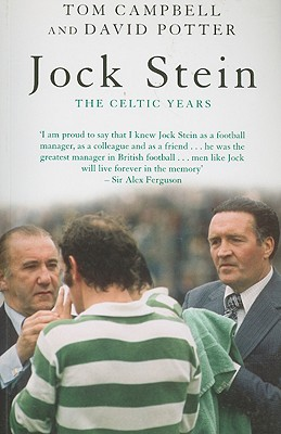 Jock Stein: The Celtic Years by Tom Campbell, David Potter