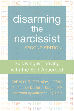 Disarming the Narcissist: Surviving and Thriving with the Self-Absorbed by Wendy T. Behary, Jeffrey Young, Daniel J. Siegel