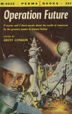 Operation Future by John Wyndham, Murray Leinster, Lester del Rey, Groff Conklin, Jerome Bixby, Theodore Sturgeon, H.B. Hickey, Margaret St. Clair, Chad Oliver, Howard Browne, Winston K. Marks, Robert F. Young, Katherine Anne MacLean, Isaac Asimov, Jack Finney, Clifford D. Simak, Henry Kuttner, C.L. Moore, Eric Frank Russell, Damon Knight, Malcolm Jameson