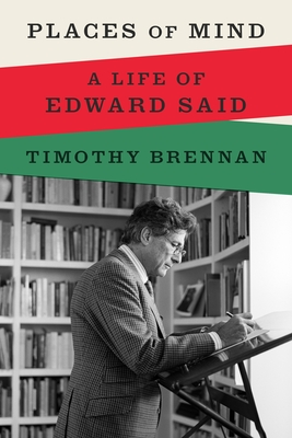 Places of Mind: A Life of Edward Said by Timothy Brennan