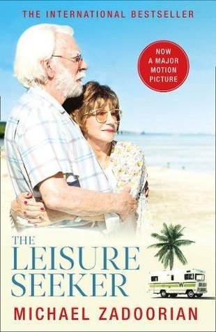 The Leisure Seeker: Read the Book That Inspired the Movie by Michael Zadoorian