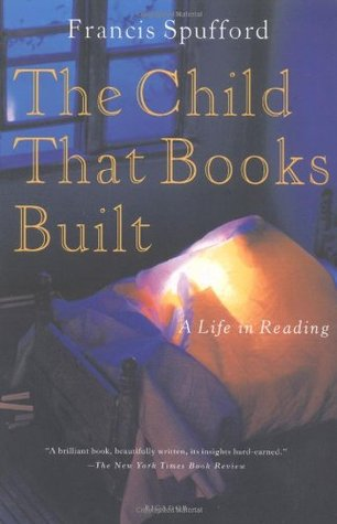The Child That Books Built: A Life in Reading by Francis Spufford