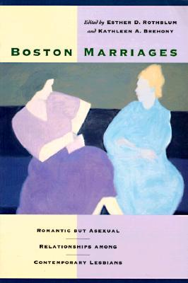 Boston Marriages: Romantic but Asexual Relationships Among Contemporary Lesbians by Esther D. Rothblum
