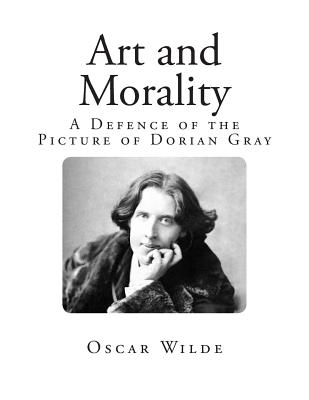 Art and Morality: A Defence of the Picture of Dorian Gray by Oscar Wilde