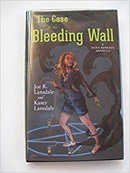 The Case of the Bleeding Wall by Kasey Lansdale, Joe R. Lansdale