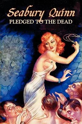 Pledged to the Dead by Seabury Quinn, Fiction, Fantasy, Horror by Seabury Quinn