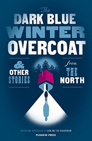 The Dark Blue Winter Overcoat & Other Stories from the North by Ted Hodgkinson, Sjón