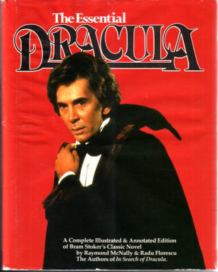 The Essential Dracula: A Completely Illustrated & Annotated Edition of Bram Stoker's Classic Novel by Bram Stoker, Radu R. Florescu, Raymond T. McNally