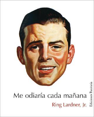 Me Odiaria Cada Manana = I'd Hate My Self in the Morning by Ring Lardner