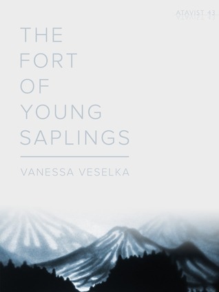 The Fort of Young Saplings by Vanessa Veselka