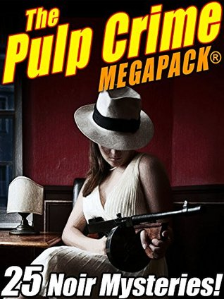 The Pulp Crime MEGAPACK®: 25 Noir Mysteries by Talmage Powell, Rufus King, James Michael Ullman, Stephen Wasylyk, Fletcher Flora