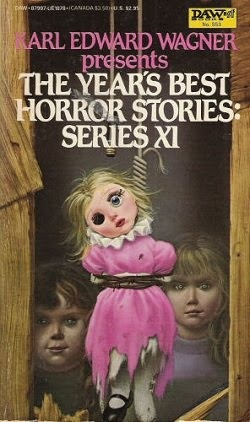 The Year's Best Horror Stories: Series XI by Donald Tyson, John Alfred Taylor, Sheila Hodgson, David Campton, Manly Wade Wellman, M. John Harrison, Michael P. Kube-McDowell, Ramsey Campbell, Jeffrey Goddin, David G. Rowlands, Richard Laymon, Frances Garfield, Al Sarrantonio, Lawrence C. Connolly, Dennis Etchison, Karl Edward Wagner, Michael Whelan, Thomas F. Monteleone