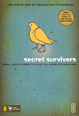 Secret Survivors: Real-Life Stories to Give You Hope for Healing by Jen Howver, Megan Hutchinson