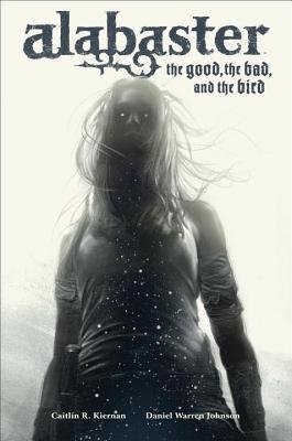 Alabaster: The Good, the Bad, and the Bird by Daniel Warren Johnson, Caitlín R. Kiernan