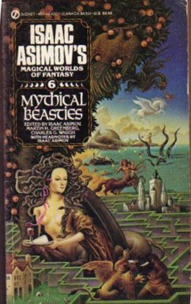Mythical Beasts: Isaac Asimov's Magical Worlds of Fantasy, Vol. 6 by Gayle Greeno, Isaac Asimov, Charles G. Waugh