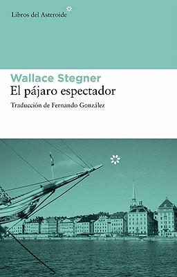 El Pajaro Espectador by Wallace Earle Stegner